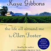 The Life All Around Me by Ellen Foster | [Kaye Gibbons]