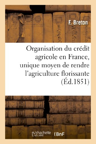 organisation-du-credit-agricole-en-france-unique-moyen-de-rendre-lagriculture-florissante-les-biens-