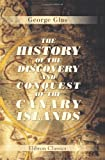 George Glas The History of the Discovery and Conquest of the Canary Islands: Translated from a Spanish Manuscript, Lately Found in the Island of Palma. With an Enquiry into the Origin of the Ancient Inhabitants