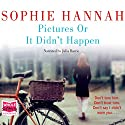 Pictures or It Didn't Happen Hörbuch von Sophie Hannah Gesprochen von: Julia Barrie