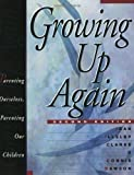 Growing Up Again: Parenting Ourselves, Parenting Our Children by Clarke, Jean Illsley, Dawson, Connie 2nd (second) Revised Edition (1998)