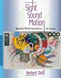 Sight, Sound, Motion: Applied Media Aesthetics (Wadsworth Series in Broadcast and Production)