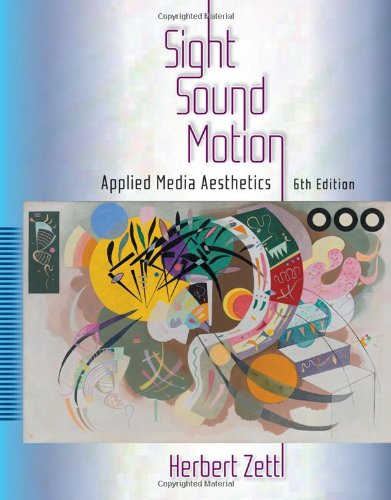 Sight, Sound, Motion: Applied Media Aesthetics (Wadsworth Series in...