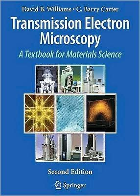 D. B. Williams'S C. Barry Carter'S Transmission Electron Microscopy 2Nd(Second) Edition (Transmission Electron Microscopy: A Textbook For Materials Science [Hardcover])(2009)