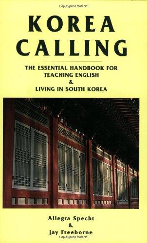 Korea Calling: The Essential Handbook for Teaching English and Living in South Korea