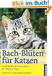 Bach-Bl�ten f�r Katzen: Sanfte Medizi...