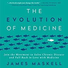 The Evolution of Medicine: Join the Movement to Solve Chronic Disease and Fall Back in Love with Medicine Audiobook by James Maskell Narrated by James Maskell