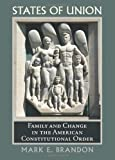 States of Union: Family and Change in the American Constitutional Order (Constitutional Thinking)