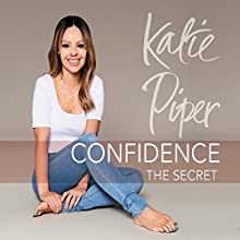 Confidence: The Secret Audiobook by Katie Piper Narrated by Katie Piper