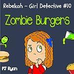 Rebekah - Girl Detective #10: Zombie Burgers (       UNABRIDGED) by PJ Ryan Narrated by Gwendolyn Druyor