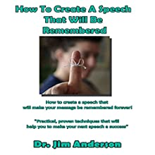 How to Create a Speech That Will Be Remembered (       UNABRIDGED) by Jim Anderson Narrated by Jim Anderson