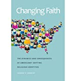 Changing Faith: The Dynamics and Consequences of Americans Shifting Religious Identities