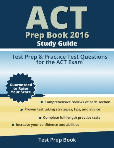 ACT Prep Book 2016 Study Guide: Test Prep & Practice Test Questions for the ACT Exam