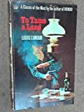 To Tame a Land (Coronet Books) (0340024607) by Louis L'Amour