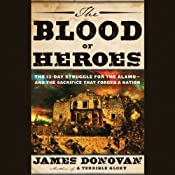 The Blood of Heroes: The 13-Day Struggle for the Alamo - and the Sacrifice That Forged a Nation | [James Donovan]