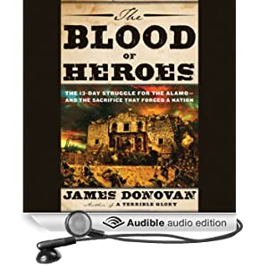 The Blood of Heroes: The 13-Day Struggle for the Alamo - and the Sacrifice That Forged a Nation (Unabridged)