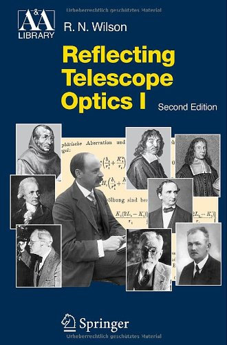 Reflecting Telescope Optics I: Basic Design Theory and its Historical Development (Astronomy and Astrophysics Library) (Pt. 1)