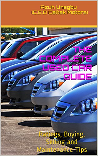 THE COMPLETE USED CAR GUIDE: Ratings, Buying, Selling and Maintenance Tips