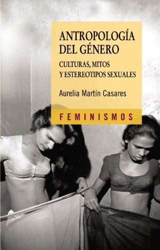 Antropología del género: Culturas, mitos y estereotipos sexuales (Feminismos)