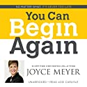 You Can Begin Again: No Matter What, It's Never Too Late (       UNABRIDGED) by Joyce Meyer Narrated by Jodi Carlisle