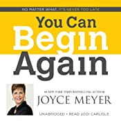 You Can Begin Again: No Matter What, It's Never Too Late | [Joyce Meyer]