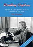 Reading Daphne: A Guide to the Writing of Daphne Du Maurier for Readers and Book Groups