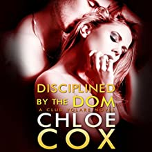 Disciplined by the Dom: Club Volare, Book 3 Audiobook by Chloe Cox Narrated by Stella Bloom