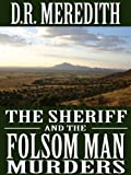 The Sheriff and the Folsom Man Murders (The Sheriff Charles Matthews Mysteries Book 3)