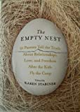 THE EMPTY NEST: 31 PARENTSD TELL THE TRUTH ABOUT RELATIONSHIPS LOVE, AND FREEDOM AFTER THE KIDS FLY THE COOP