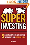 Super Investing: 5 Proven Methods for Beating the Market and Retiring Rich