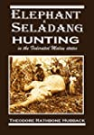 Elephant & Seladang Hunting  in the F...