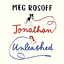 Jonathan Unleashed Audiobook by Meg Rosoff Narrated by Luke Kempner