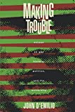 Making Trouble: Essays on Gay History, Politics, and the University (0415905109) by D'Emilio, John