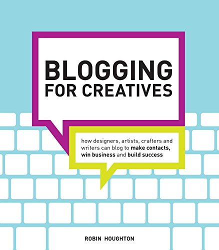 Image for Blogging for Creatives: How designers, artists, crafters and writers can blog to make contacts, win business and build success