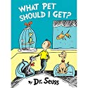 What Pet Should I Get? (       UNABRIDGED) by  Dr. Seuss Narrated by Rainn Wilson