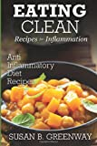 Eating Clean Recipes for Inflammation: Anti Inflammatory Diet Recipes (The Inflammation Advisor Series)