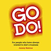 Go Do!: For People Who Have Always Wanted to Start a Business | [Jeremy Harbour]