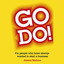 Go Do!: For People Who Have Always Wanted to Start a Business (       UNABRIDGED) by Jeremy Harbour Narrated by Kris Dyer