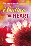 Healing the Heart Bible Study(Focus on the Family Women's Series) (0830733620) by Focus on the Family