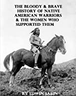 The Bloody & Brave History of Native American Warriors & the Women Who Supported Them
