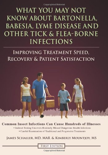 What You May Not Know About Bartonella, Babesia,Lyme Disease and Other Tick & Flea-borne Infections: Improving Treat
