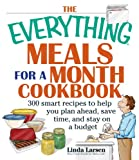 img - for The Everything Meals For A Month Cookbook: Smart Recipes To Help You Plan Ahead, Save Time, And Stay On Budget (Everything ) book / textbook / text book