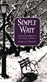 Simply Wait : Cultivating Stillness In The Season Of Advent