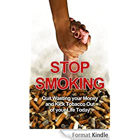 Stop Smoking: Quit wasting your money and kick tobacco out of your life today (addictions, addiction recovery) (English Edition)
