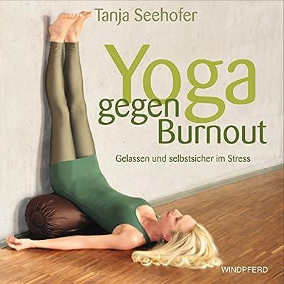 Yoga gegen Burnout: Gelassen und selbstsicher im Stress - mit Übungs-CD: 42 Minuten