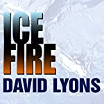 Ice Fire: A Thriller | David Lyons