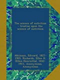 The science of nutrition : treatise upon the science of nutrition