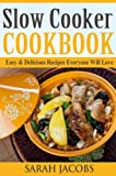 Slow Cooker Cookbook - Easy & Delicious Recipes Everyone Will Love