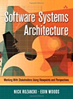 Software Systems Architecture: Working With Stakeholders Using Viewpoints and Perspectives Front Cover