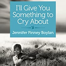 I'll Give You Something to Cry About: A Novella (       UNABRIDGED) by Jennifer Finney Boylan Narrated by Mary Sarah Agilota